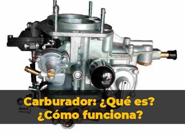 El Carburador ¿Qué es?¿Cómo funciona?