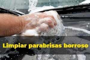 como-limpiar-parabrisas-borroso